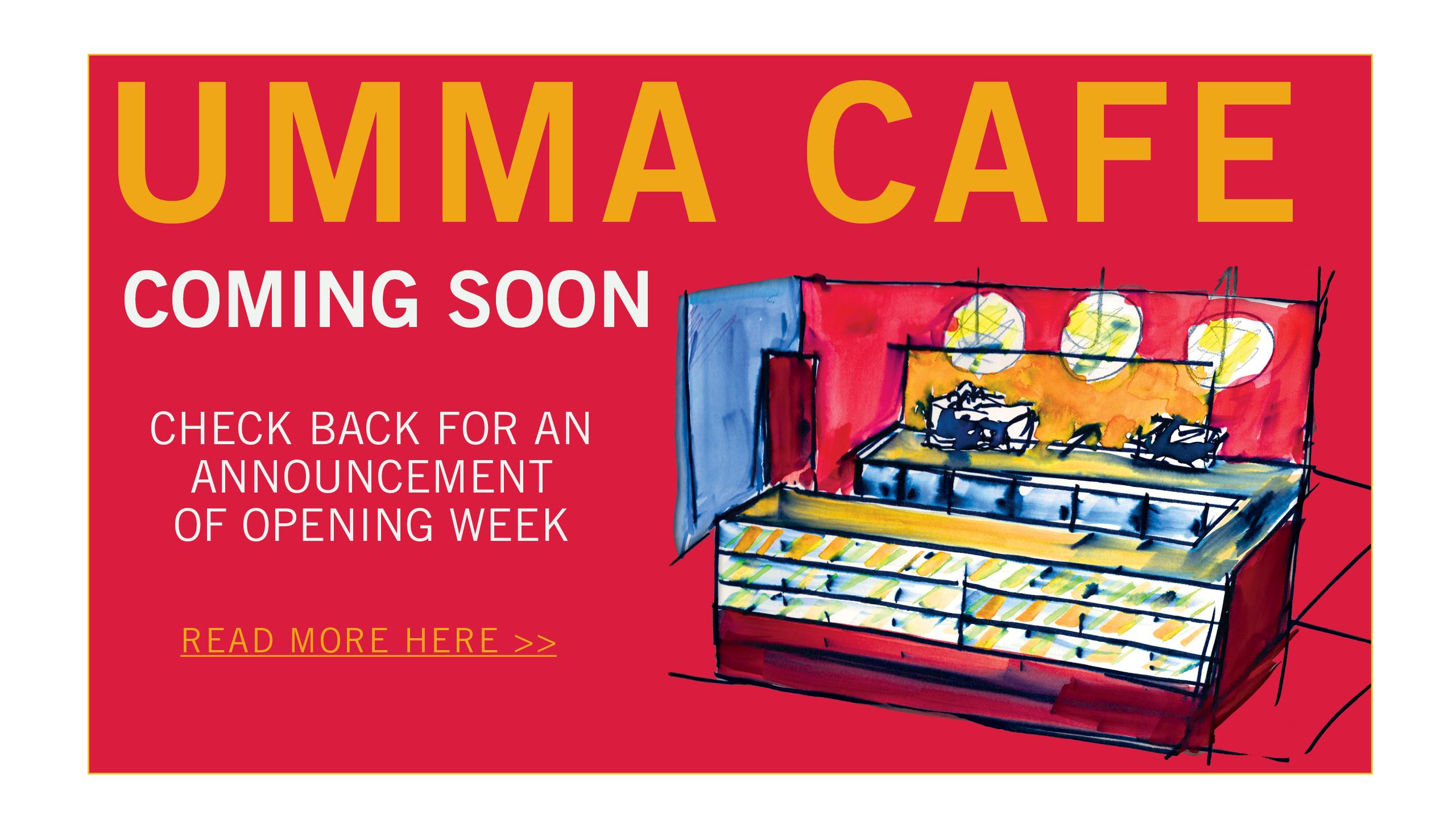UMMA Cafe coming soon!