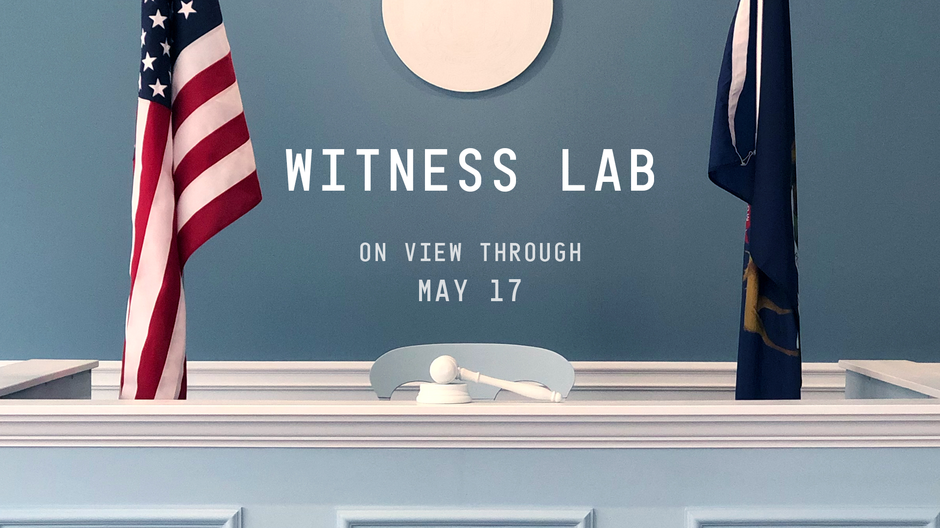 Witness Lab - On View Through May 17