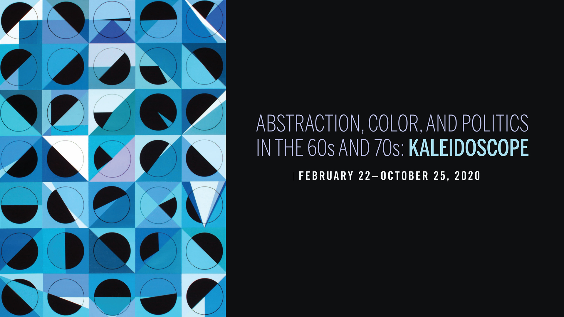 Abstraction, Color, and Politics in the 60s and 70s: Kaleidoscope. February 22–October 25, 2020