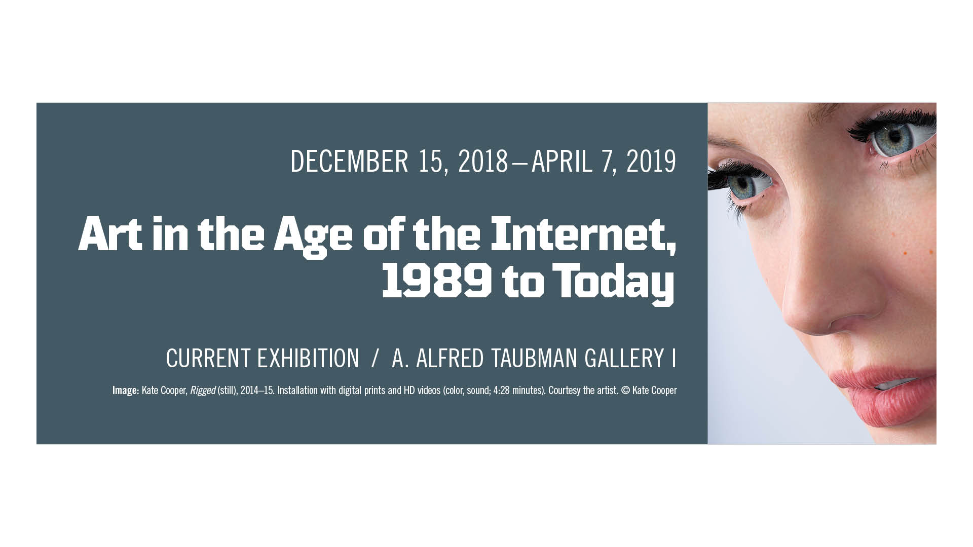 Art in the Age of the Internet, 1989 to Today, on view now.