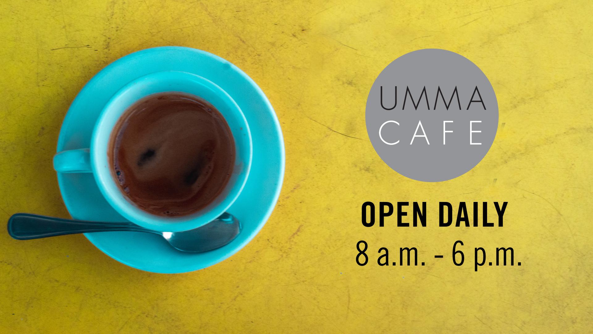UMMA Cafe: Open Daily, 8 a.m.–6 p.m.